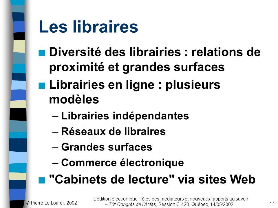 Les libraires Diversité des librairies : relations de proximité et grandes surfaces. Librairies en ligne : plusieurs modèles.