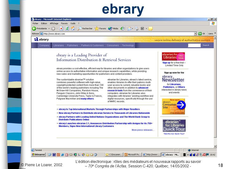 ebrary L'édition électronique : rôles des médiateurs et nouveaux rapports au savoir – 70e Congrès de l'Acfas, Session C-420, Québec, 14/05/2002 -
