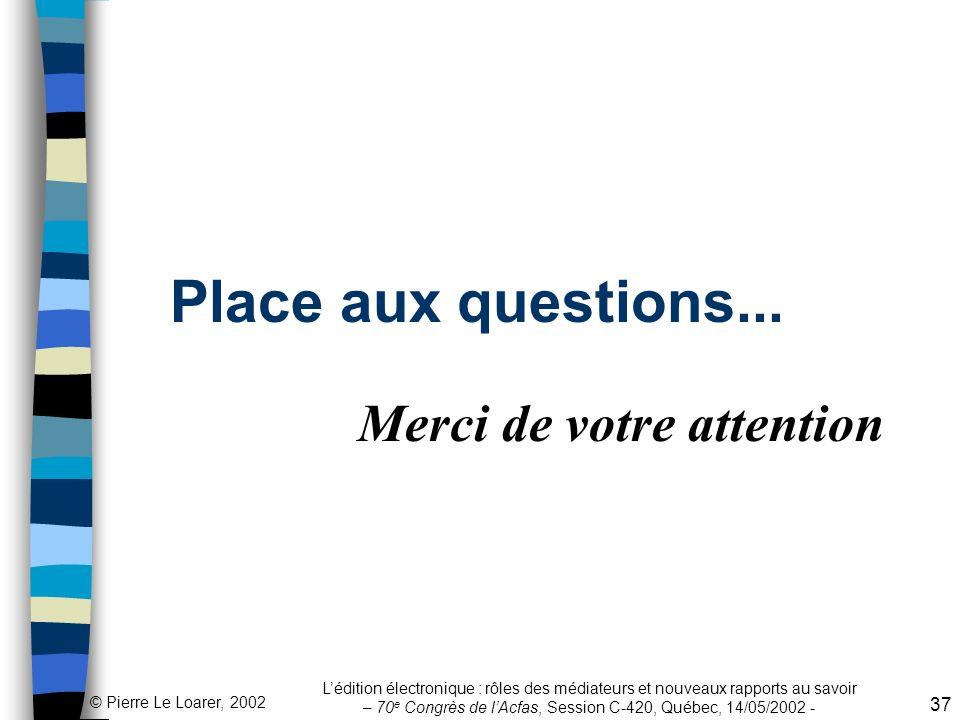 Place aux questions... Merci de votre attention