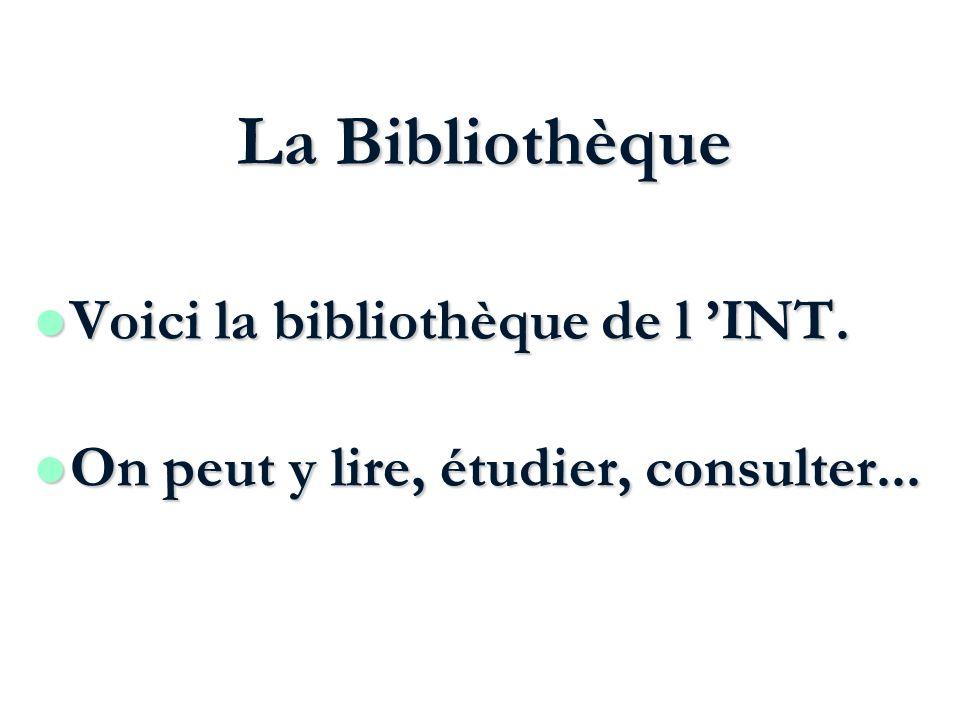 La Bibliothèque Voici la bibliothèque de l 'INT.