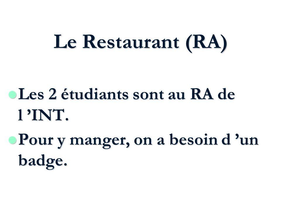 Le Restaurant (RA) Les 2 étudiants sont au RA de l 'INT.