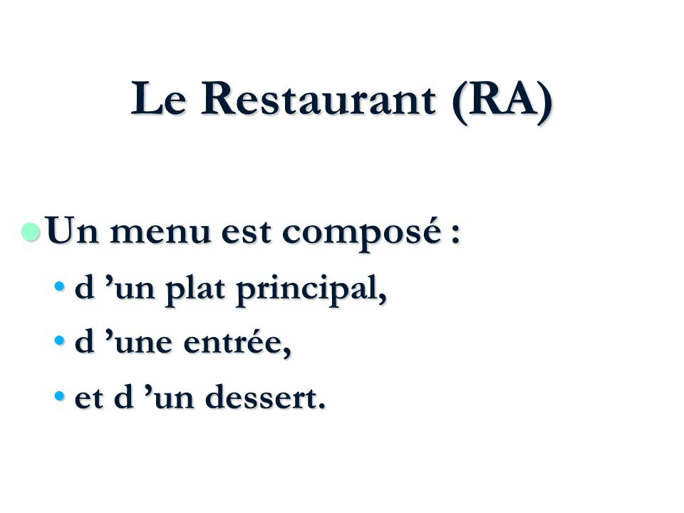 Le Restaurant (RA) Un menu est composé : d 'un plat principal,