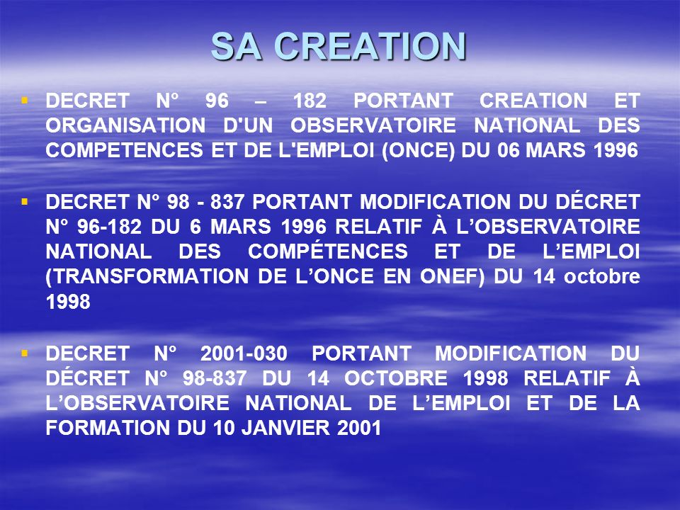 SA CREATION DECRET N° 96 – 182 PORTANT CREATION ET ORGANISATION D UN OBSERVATOIRE NATIONAL DES COMPETENCES ET DE L EMPLOI (ONCE) DU 06 MARS 1996.