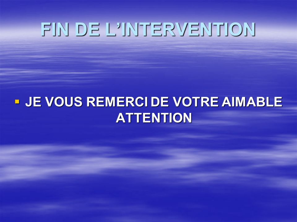 JE VOUS REMERCI DE VOTRE AIMABLE ATTENTION