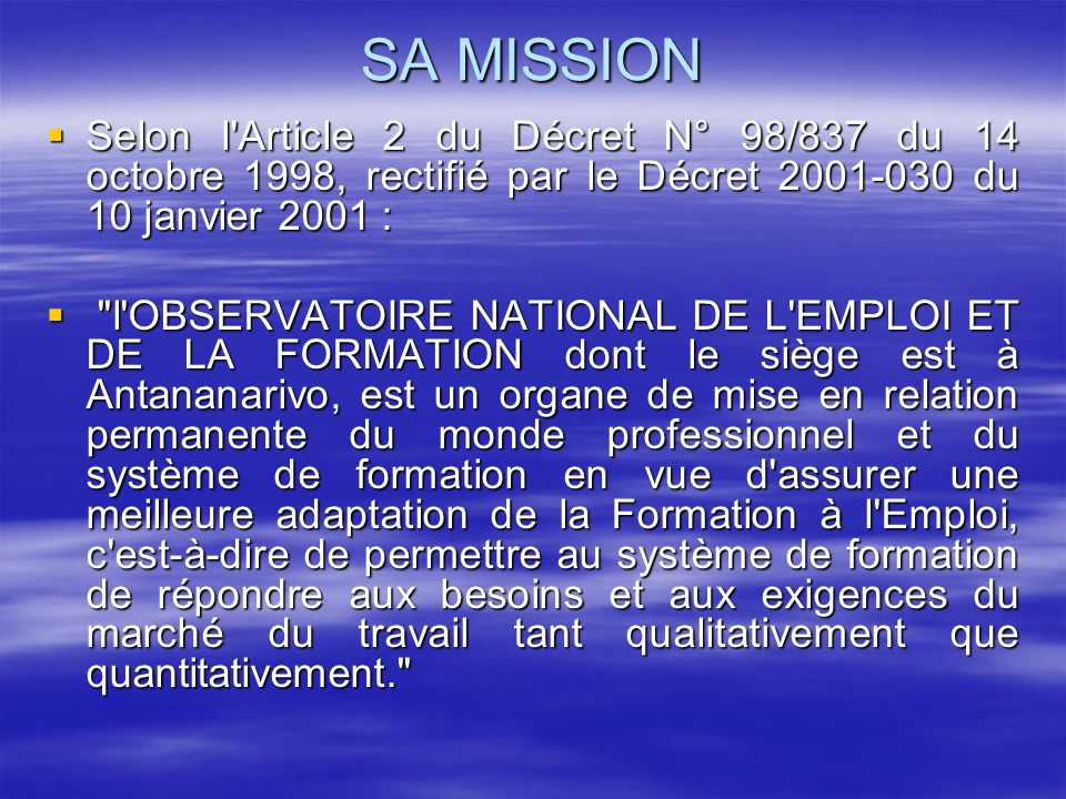 SA MISSION Selon l Article 2 du Décret N° 98/837 du 14 octobre 1998, rectifié par le Décret 2001-030 du 10 janvier 2001 :
