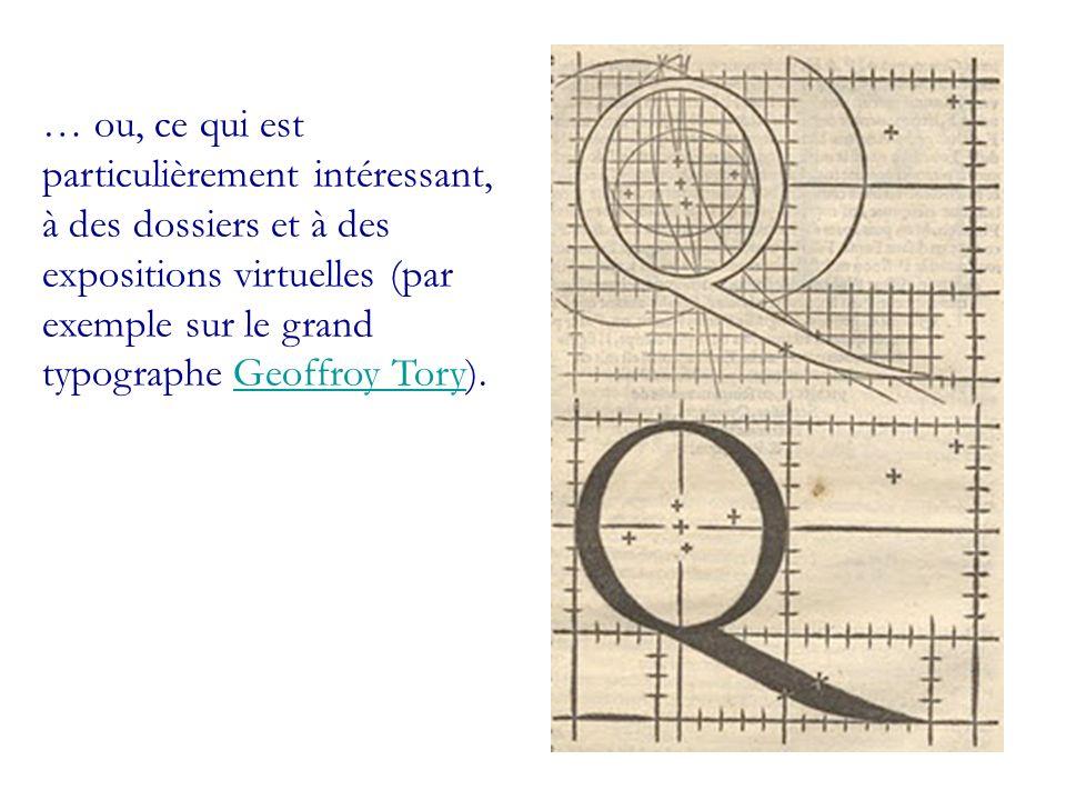 … ou, ce qui est particulièrement intéressant, à des dossiers et à des expositions virtuelles (par exemple sur le grand typographe Geoffroy Tory).