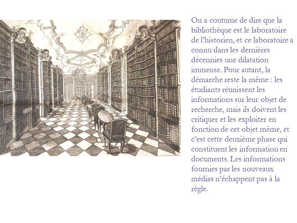 On a coutume de dire que la bibliothèque est le laboratoire de l'historien, et ce laboratoire a connu dans les dernières décennies une dilatation immense.