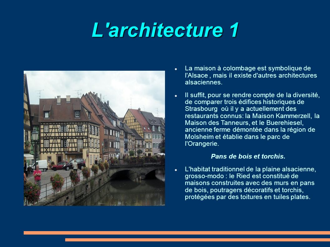 L architecture 1 La maison à colombage est symbolique de l Alsace , mais il existe d autres architectures alsaciennes.
