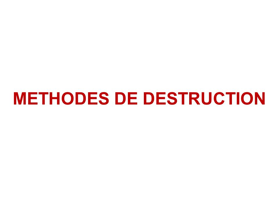 METHODES DE DESTRUCTION