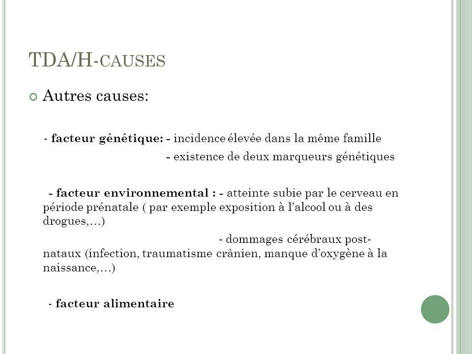 TDA/H-causes Autres causes: - existence de deux marqueurs génétiques