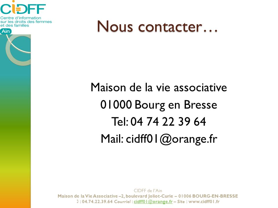 Nous contacter… Maison de la vie associative 01000 Bourg en Bresse Tel: 04 74 22 39 64 Mail: cidff01@orange.fr