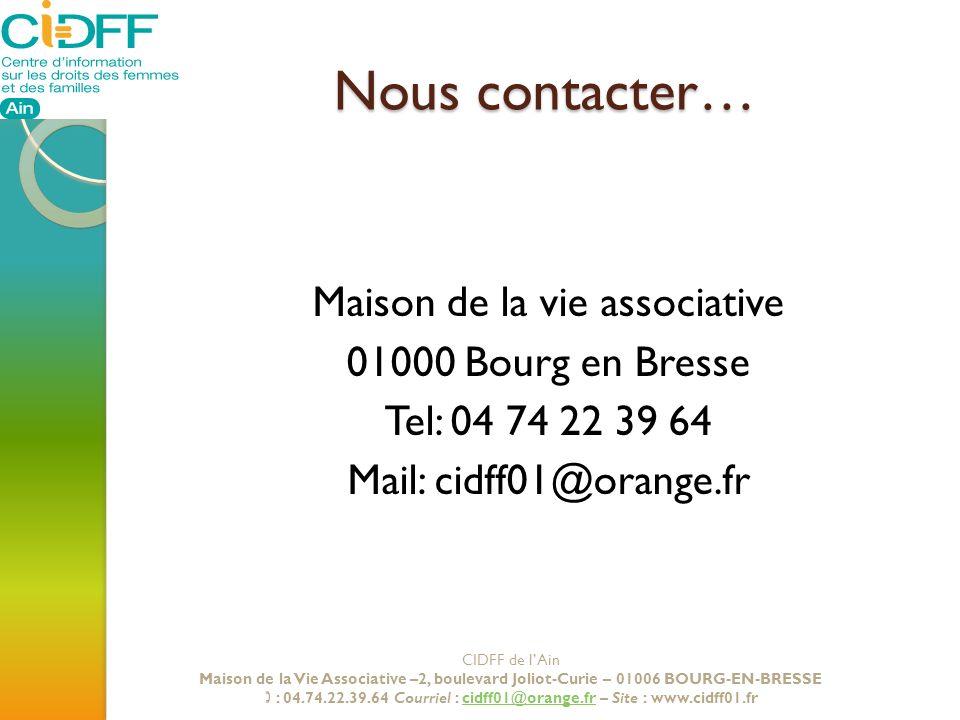 Nous contacter…Maison de la vie associative 01000 Bourg en Bresse Tel: 04 74 22 39 64 Mail: cidff01@orange.fr