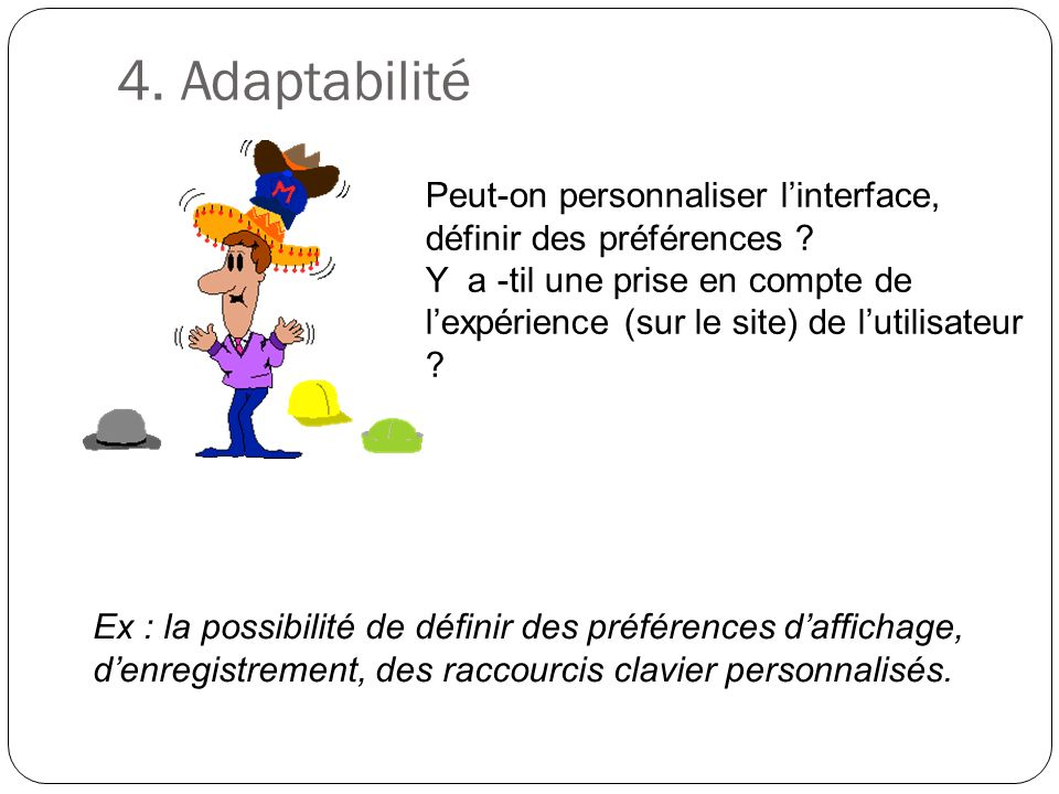 4. Adaptabilité Peut-on personnaliser l'interface,