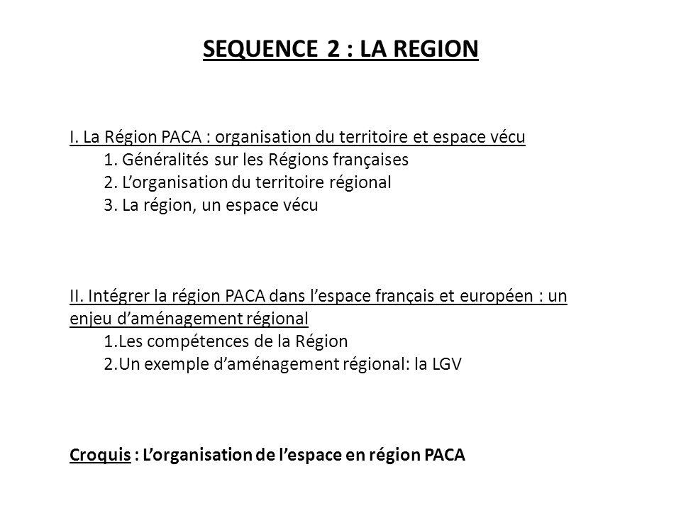 SEQUENCE 2 : LA REGION I. La Région PACA : organisation du territoire et espace vécu. 1. Généralités sur les Régions françaises.