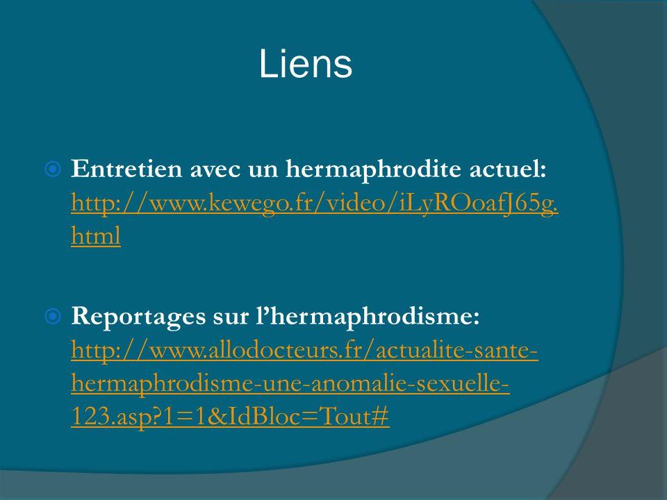 Liens Entretien avec un hermaphrodite actuel: http://www.kewego.fr/video/iLyROoafJ65g.html.