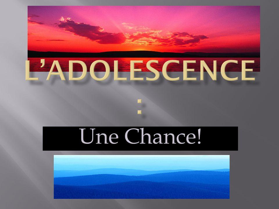 L'Adolescence: Une Chance!