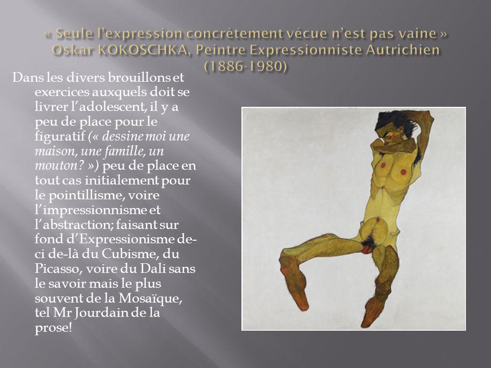 « Seule l'expression concrètement vécue n'est pas vaine » Oskar KOKOSCHKA, Peintre Expressionniste Autrichien (1886-1980)