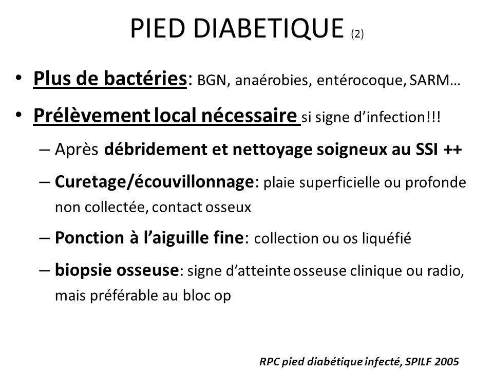 PIED DIABETIQUE (2) Plus de bactéries: BGN, anaérobies, entérocoque, SARM… Prélèvement local nécessaire si signe d'infection!!!