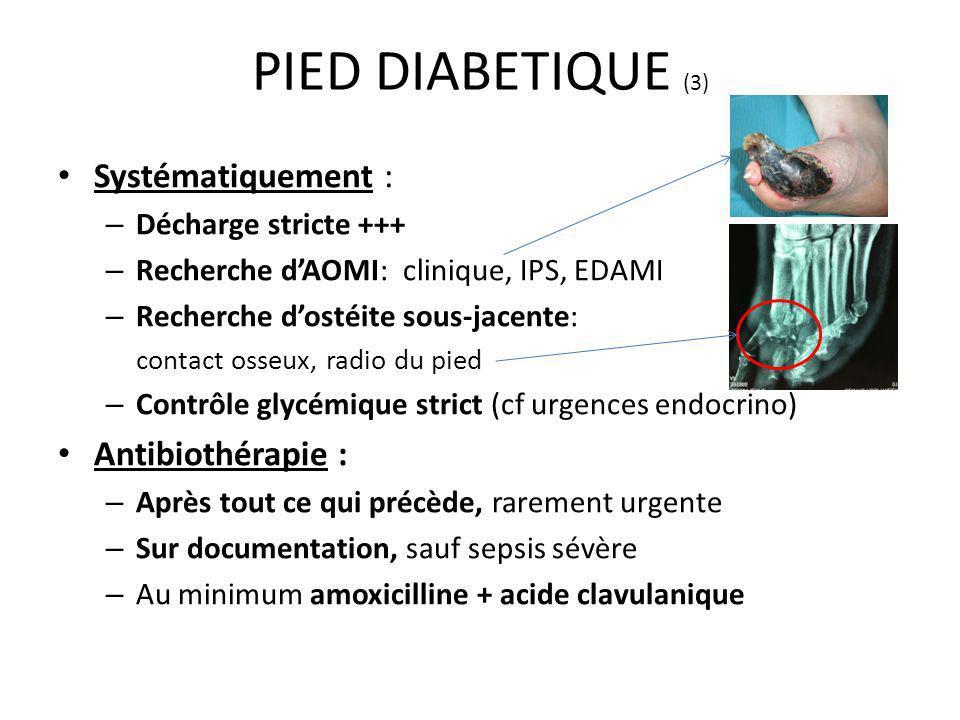 PIED DIABETIQUE (3) Systématiquement : Antibiothérapie :