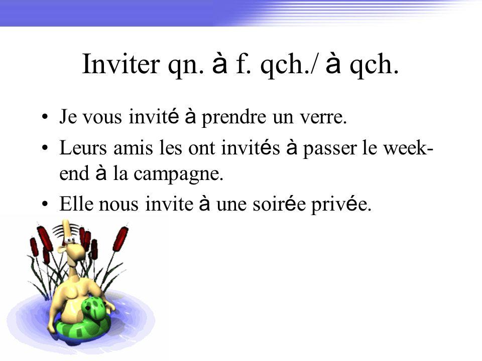 Inviter qn. à f. qch./ à qch. Je vous invité à prendre un verre.