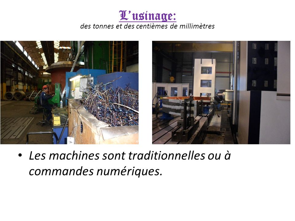 L'usinage: des tonnes et des centièmes de millimètres