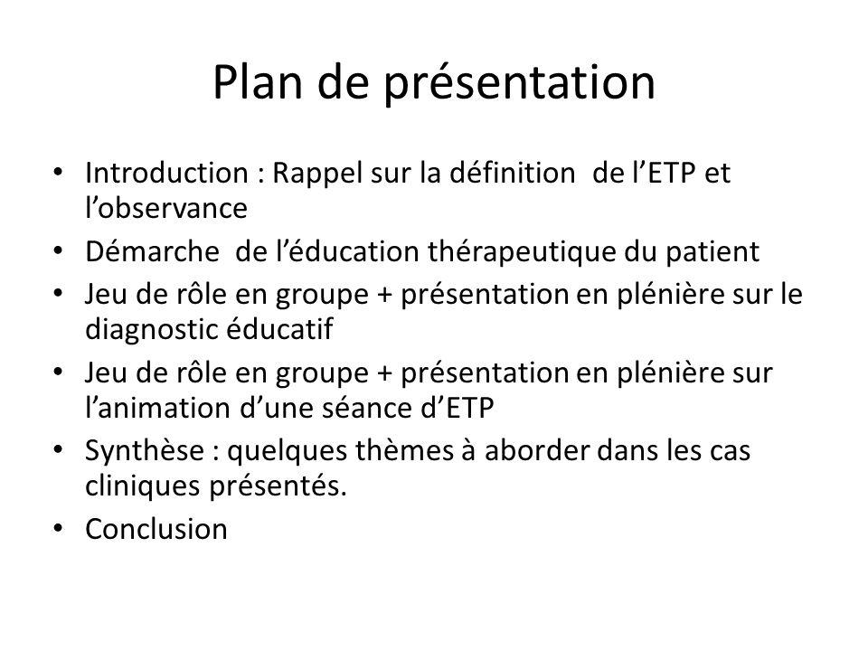 Plan de présentation Introduction : Rappel sur la définition de l'ETP et l'observance. Démarche de l'éducation thérapeutique du patient.
