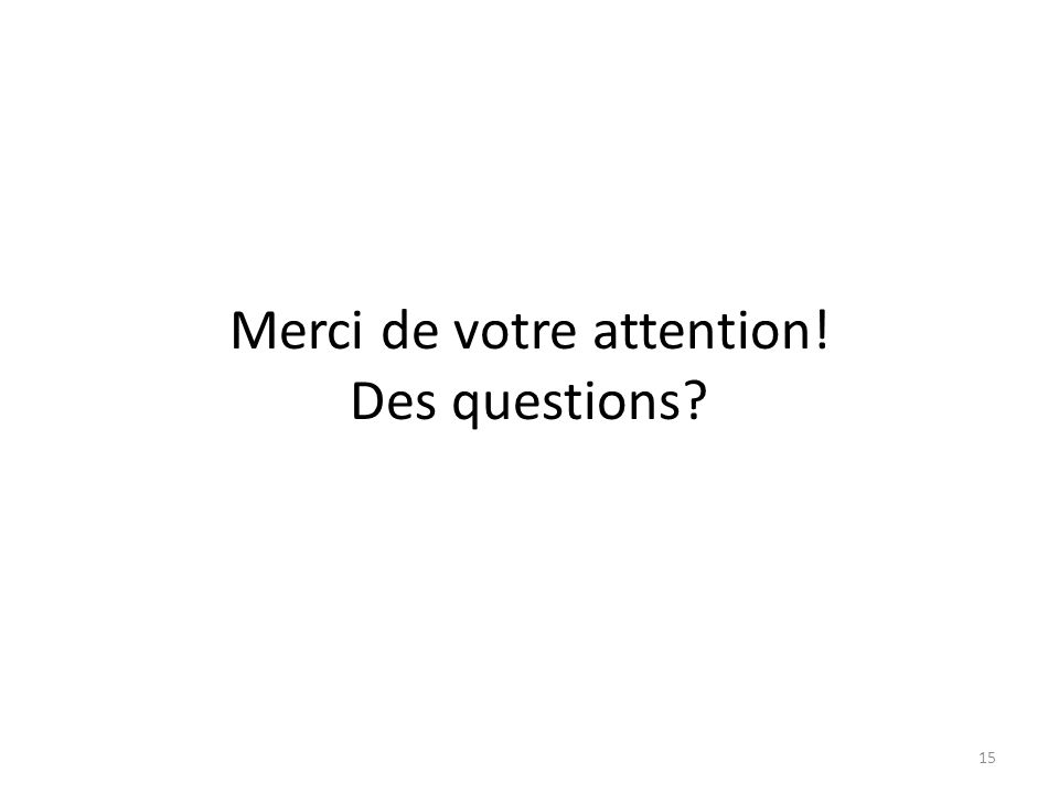 Merci de votre attention! Des questions