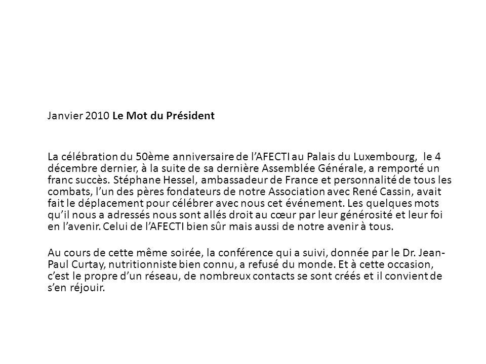 Janvier 2010 Le Mot du Président La célébration du 50ème anniversaire de l'AFECTI au Palais du Luxembourg, le 4 décembre dernier, à la suite de sa dernière Assemblée Générale, a remporté un franc succès.