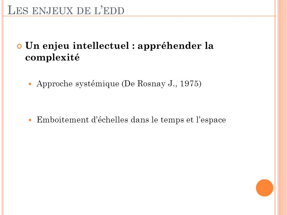 Les enjeux de l'edd Un enjeu intellectuel : appréhender la complexité