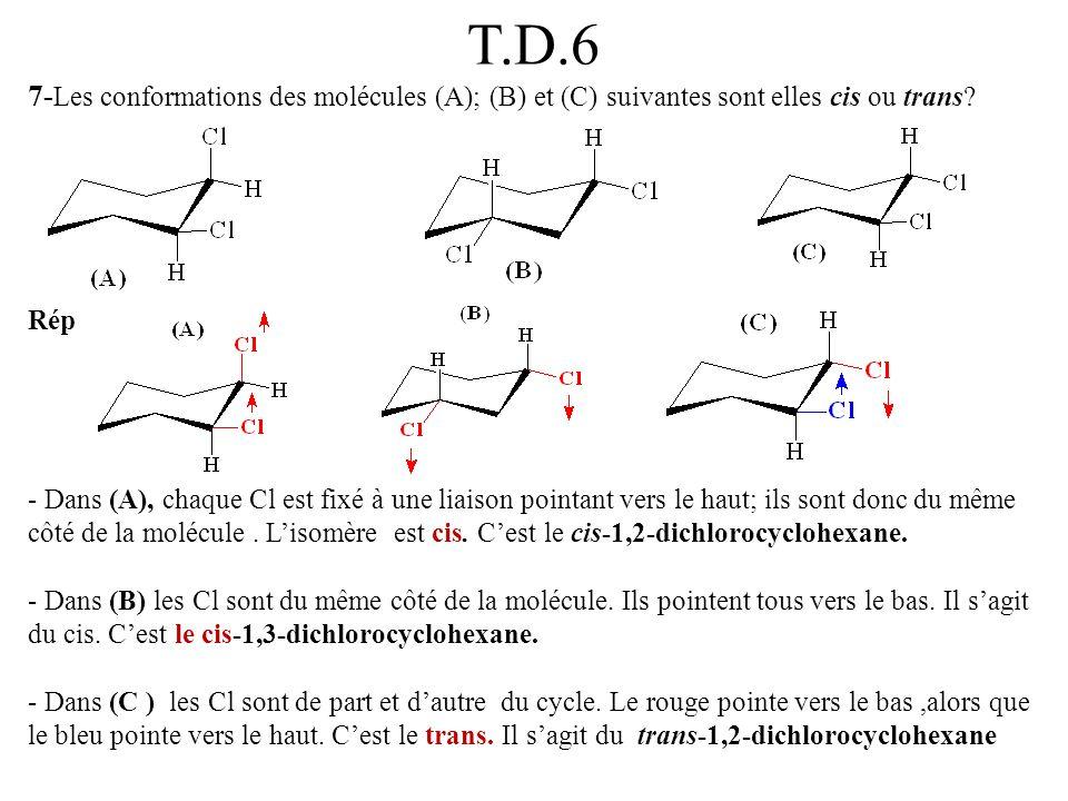 T.D.6 7-Les conformations des molécules (A); (B) et (C) suivantes sont elles cis ou trans Rép.