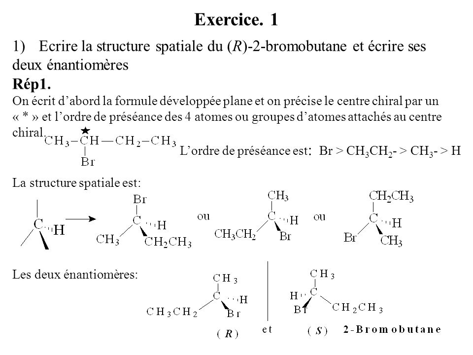 Exercice. 1 Ecrire la structure spatiale du (R)-2-bromobutane et écrire ses deux énantiomères. Rép1.