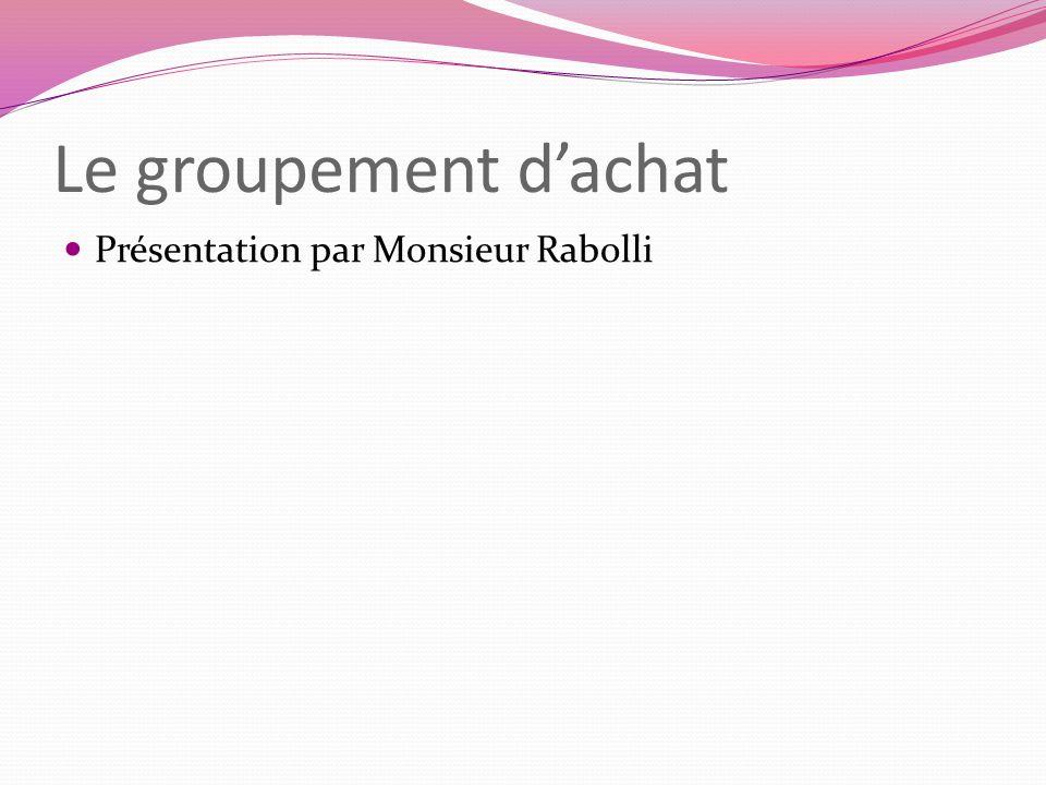 Le groupement d'achat Présentation par Monsieur Rabolli
