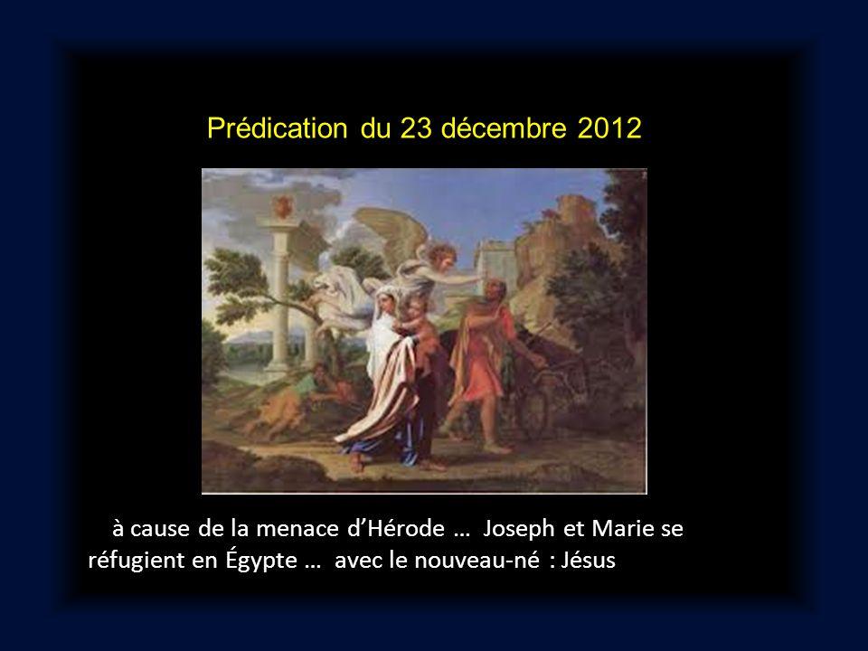 Prédication du 23 décembre 2012 à cause de la menace d'Hérode … Joseph et Marie se réfugient en Égypte … avec le nouveau-né : Jésus