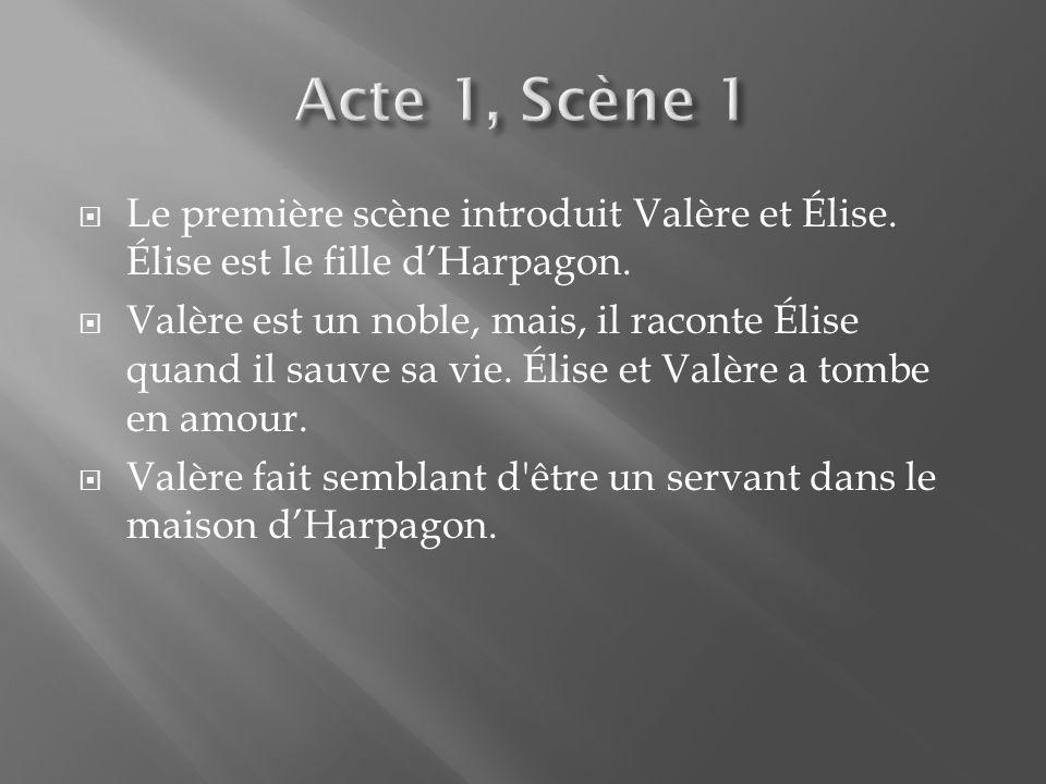 Acte 1, Scène 1 Le première scène introduit Valère et Élise. Élise est le fille d'Harpagon.