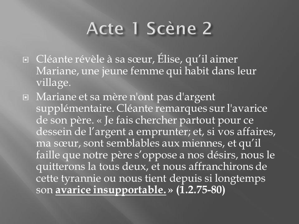 Acte 1 Scène 2 Cléante révèle à sa sœur, Élise, qu'il aimer Mariane, une jeune femme qui habit dans leur village.
