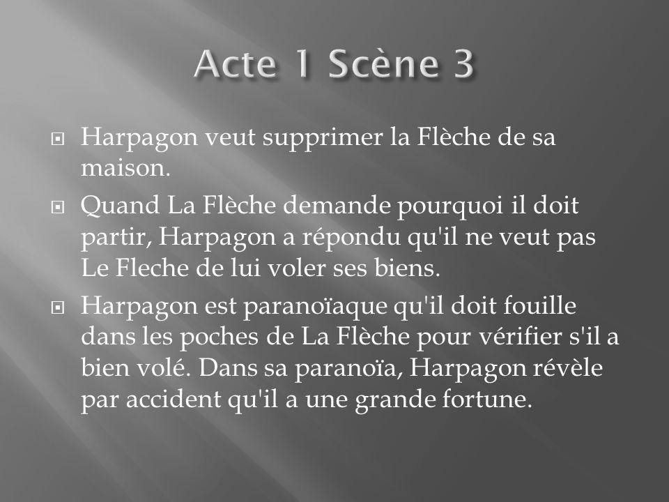 Acte 1 Scène 3 Harpagon veut supprimer la Flèche de sa maison.