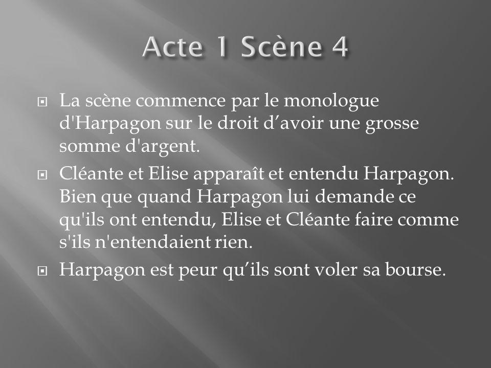 Acte 1 Scène 4 La scène commence par le monologue d Harpagon sur le droit d'avoir une grosse somme d argent.