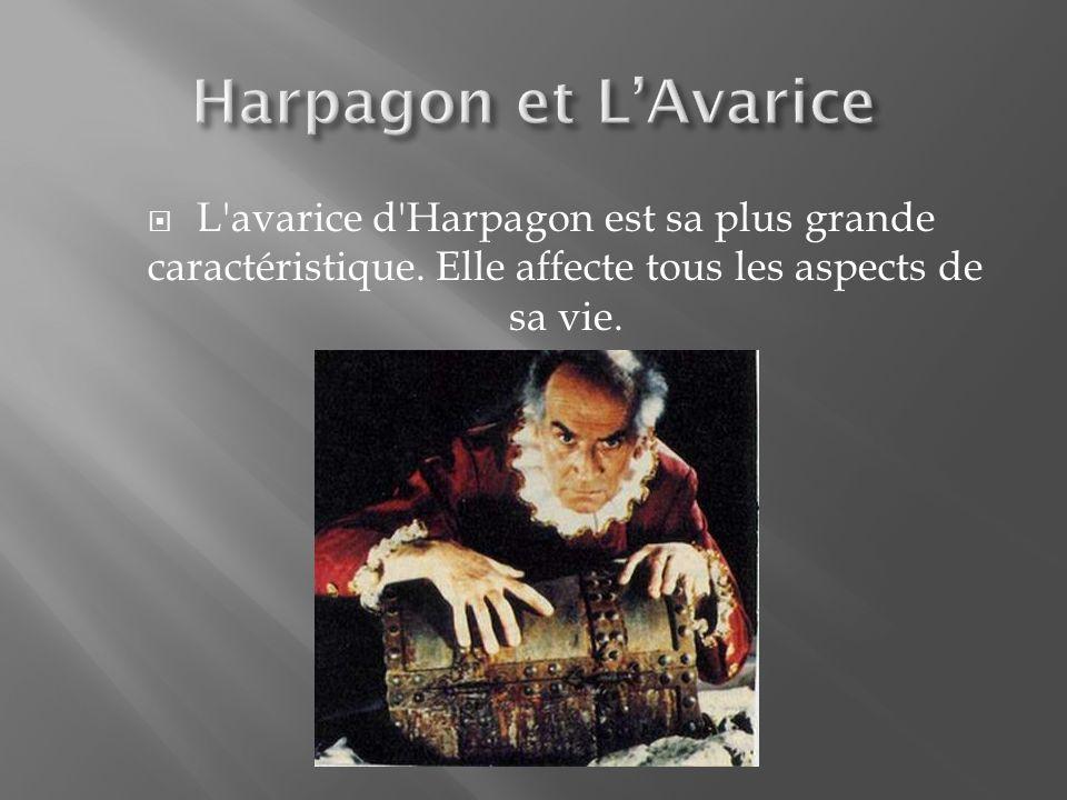 Harpagon et L'Avarice L avarice d Harpagon est sa plus grande caractéristique.