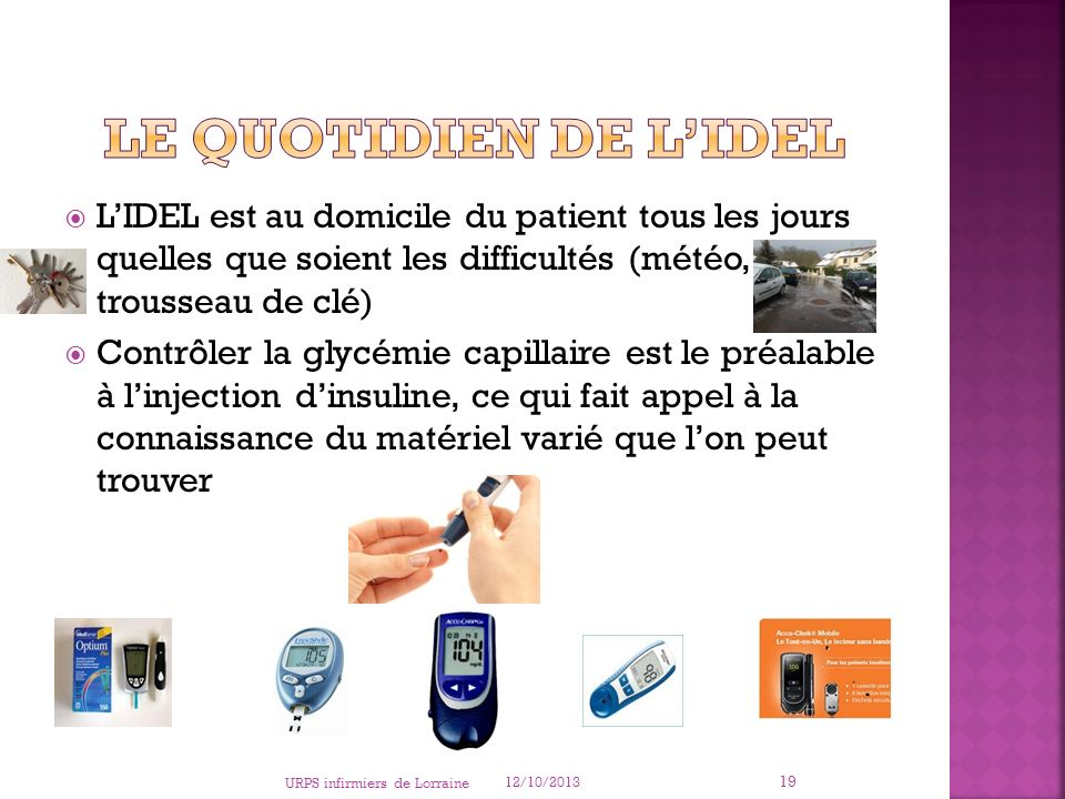 Le quotidien de l'Idel L'IDEL est au domicile du patient tous les jours quelles que soient les difficultés (météo, trousseau de clé)