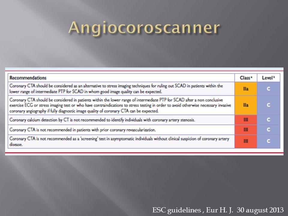 Angiocoroscanner ESC guidelines , Eur H. J. 30 august 2013