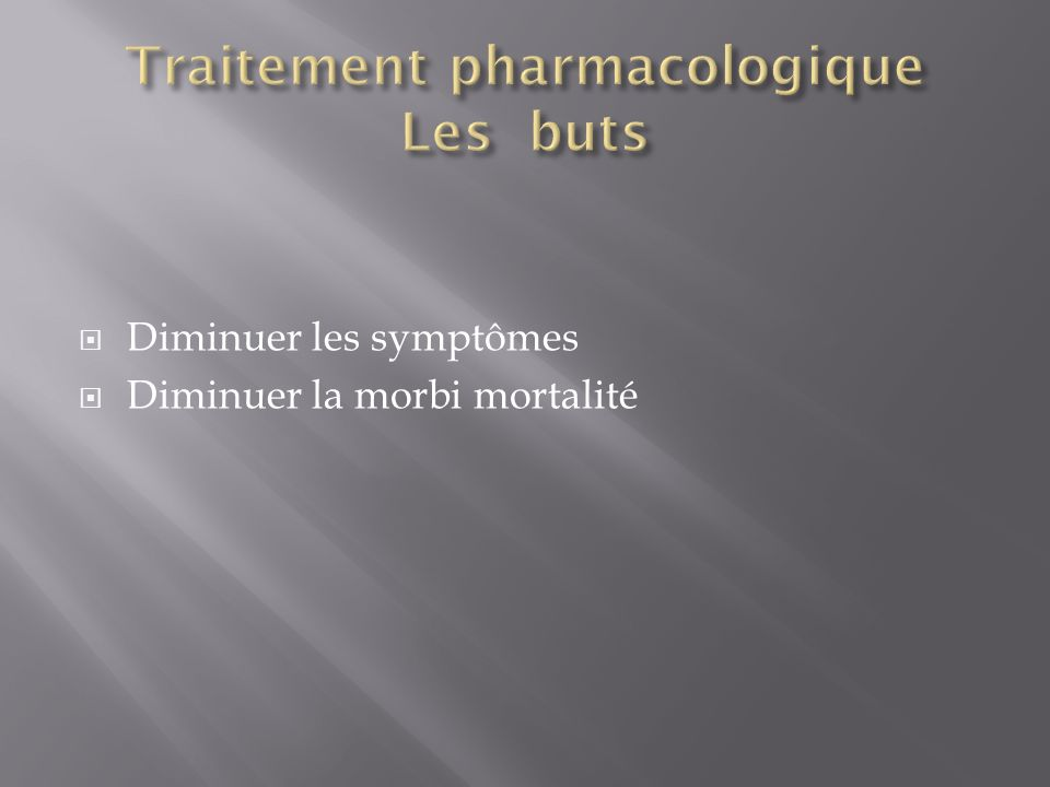 Traitement pharmacologique Les buts