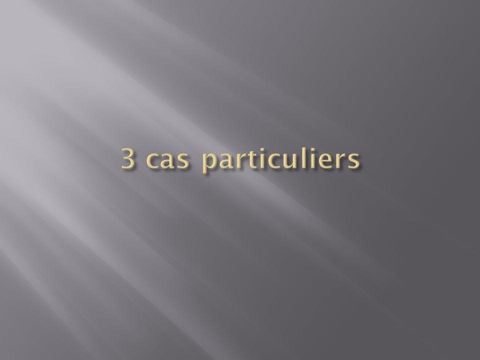 3 cas particuliers