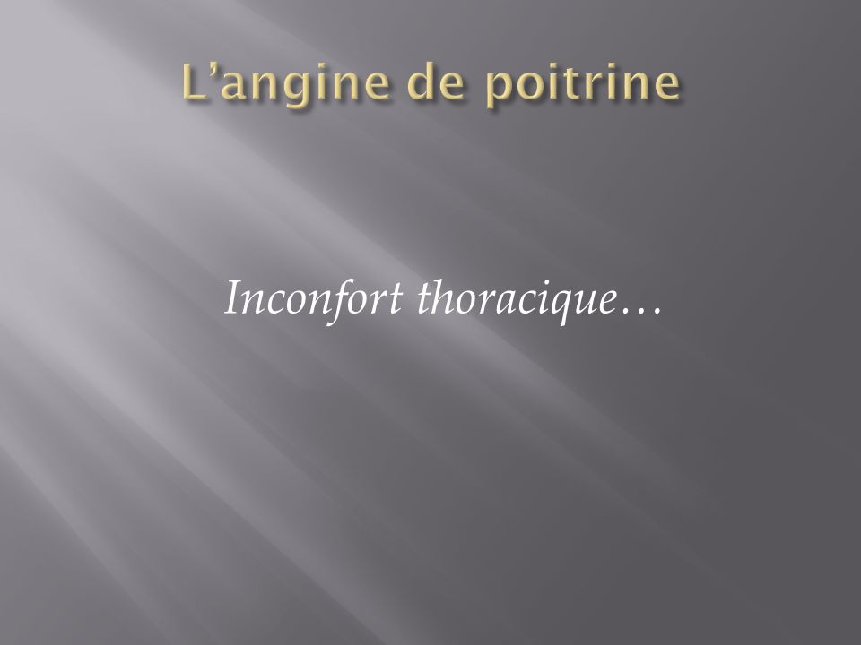 L'angine de poitrine Inconfort thoracique…
