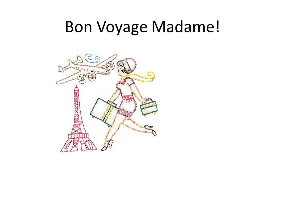 Bon Voyage Madame!
