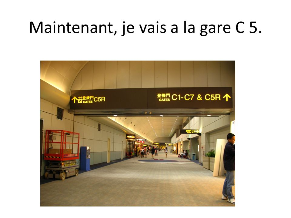 Maintenant, je vais a la gare C 5.