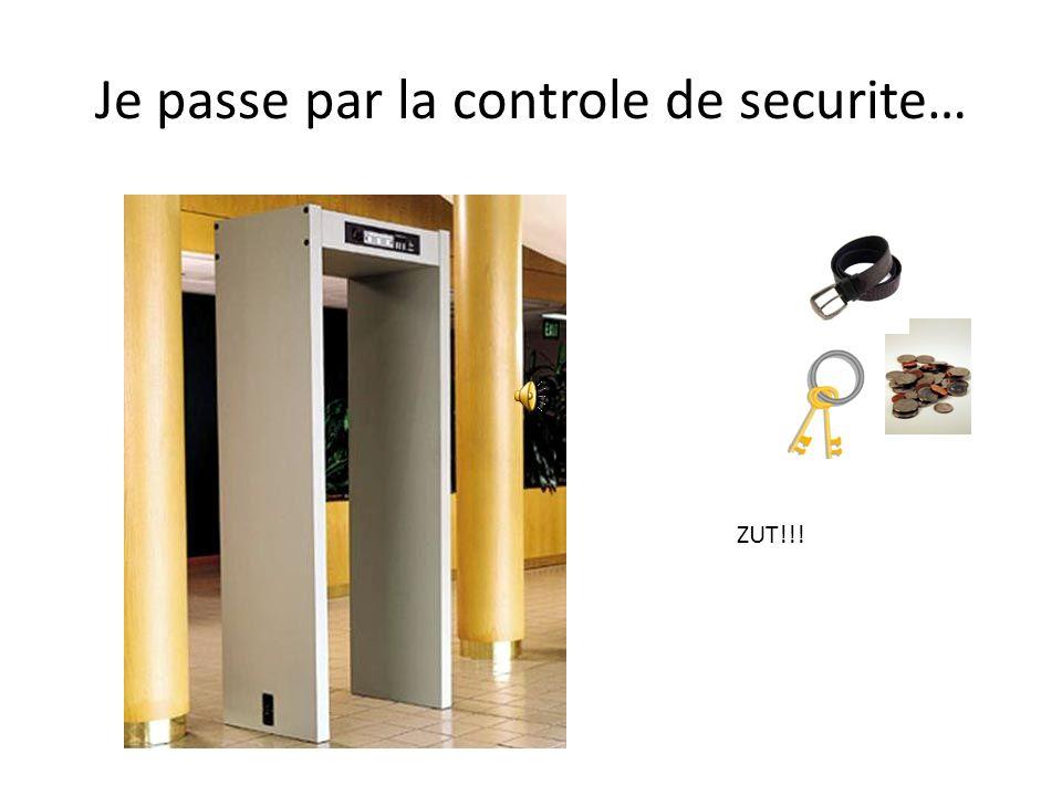 Je passe par la controle de securite…