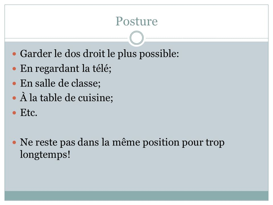 Posture Garder le dos droit le plus possible: En regardant la télé;