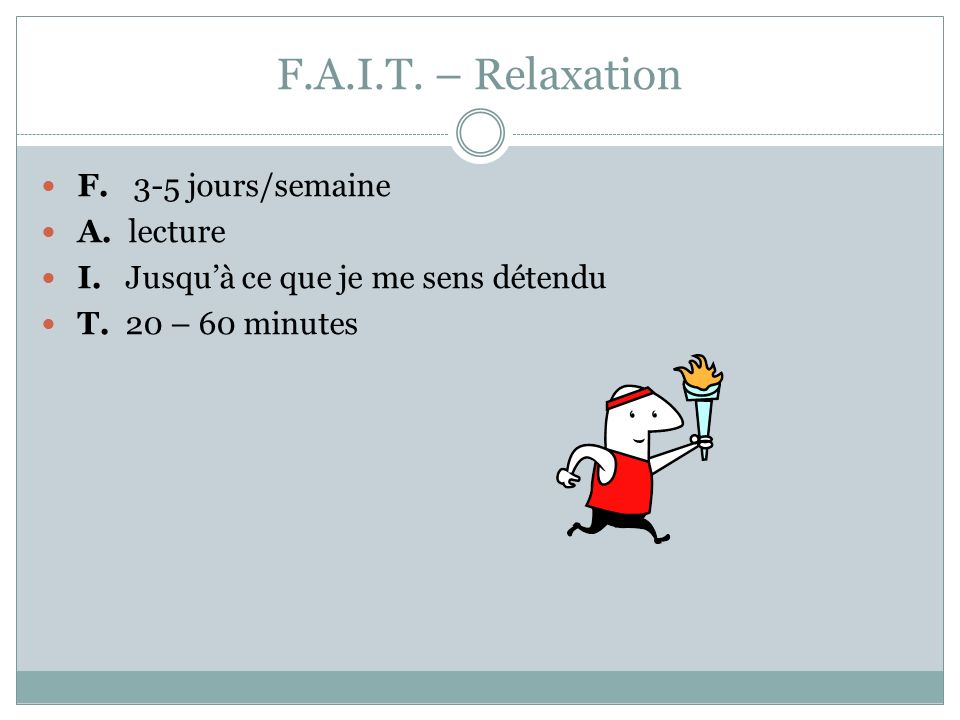 F.A.I.T. – Relaxation F. 3-5 jours/semaine A. lecture
