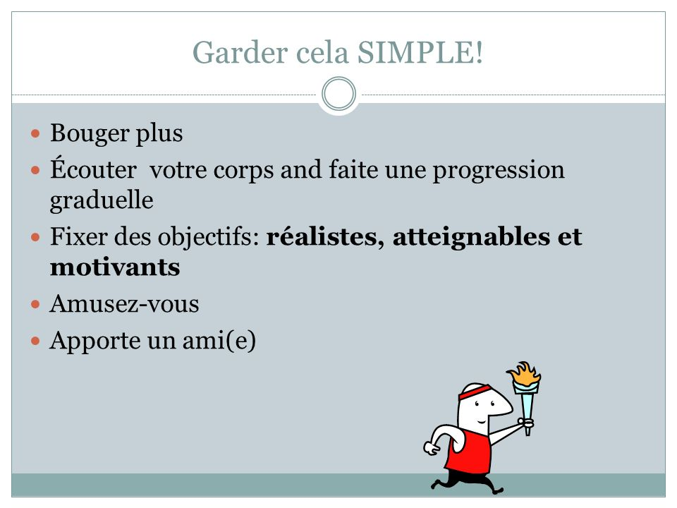 Garder cela SIMPLE! Bouger plus