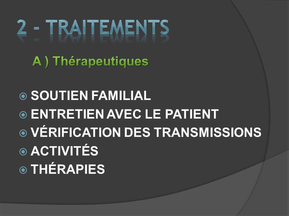 2 - TRAITEMENTs A ) Thérapeutiques SOUTIEN FAMILIAL
